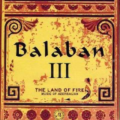 Balaban III / The Land of Fire - Music of Azerbaijan