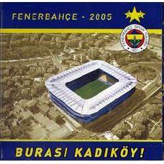Fenerbahce 2005 / Burasi Kadikoy